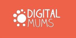 Digital Mums